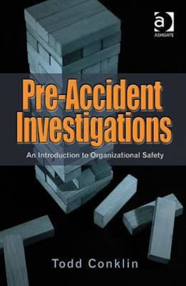 Pre-Accident Investigations: An Introduction to Organizational Safety. Todd Conklin, Paperback