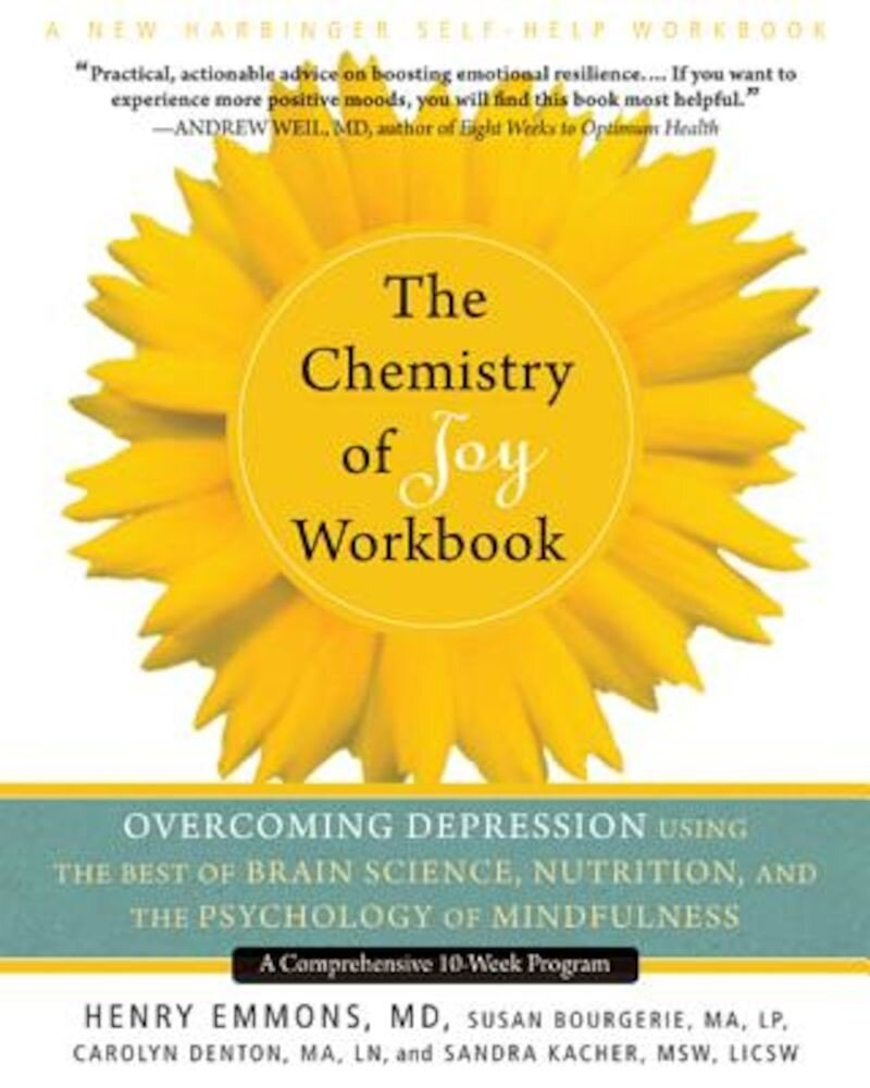 The Chemistry of Joy Workbook: Overcoming Depression Using the Best of Brain Science, Nutrition, and the Psychology of Mindfulness, Paperback