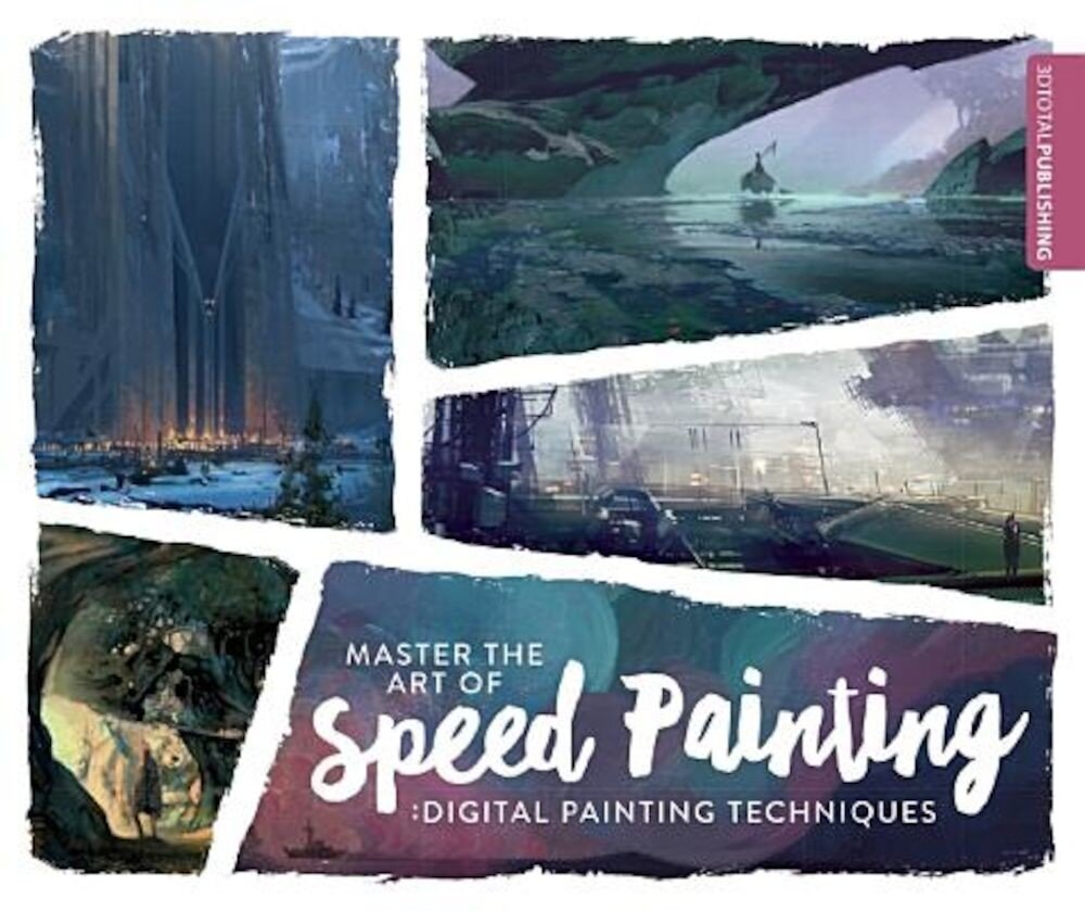 Master the Art of Speed Painting: Digital Painting Techniques, Paperback