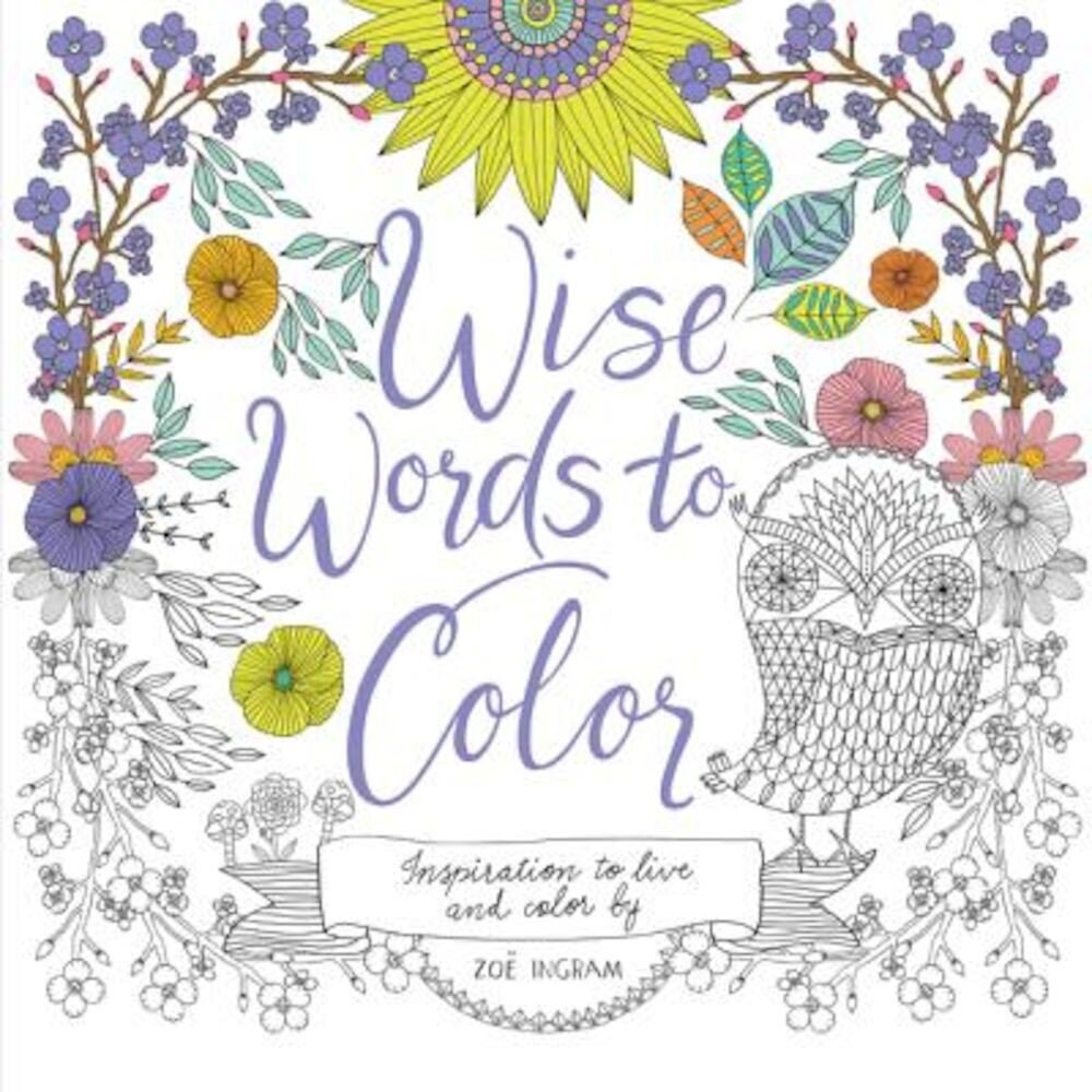 Wise Words to Color: Inspiration to Live and Color by, Paperback