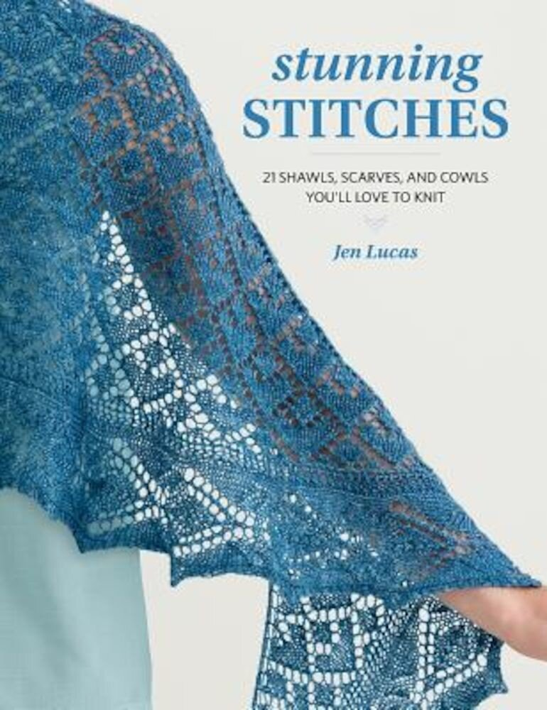Stunning Stitches: 21 Shawls, Scarves, and Cowls You'll Love to Knit, Paperback