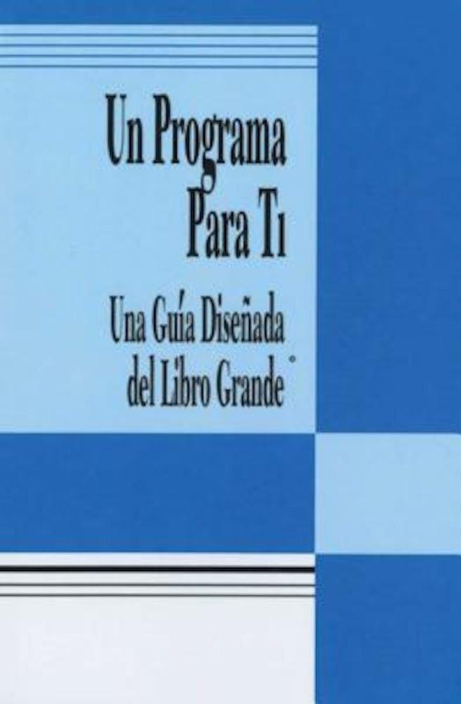 Un Programa Para Ti (a Program for You Book): Una Guia Disenada del Libro Grande, Paperback