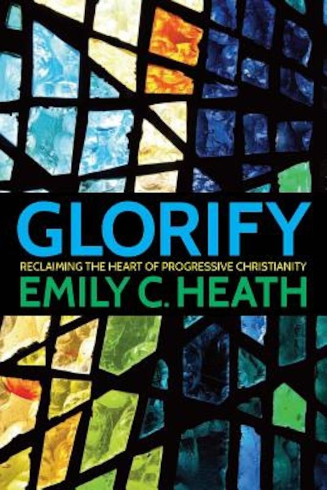 Glorify: Reclaiming the Heart of Progressive Christianity, Paperback