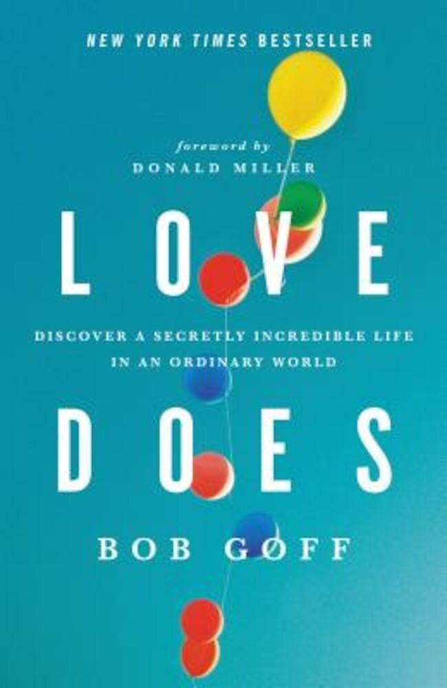 Love Does: Discover a Secretly Incredible Life in an Ordinary World, Paperback