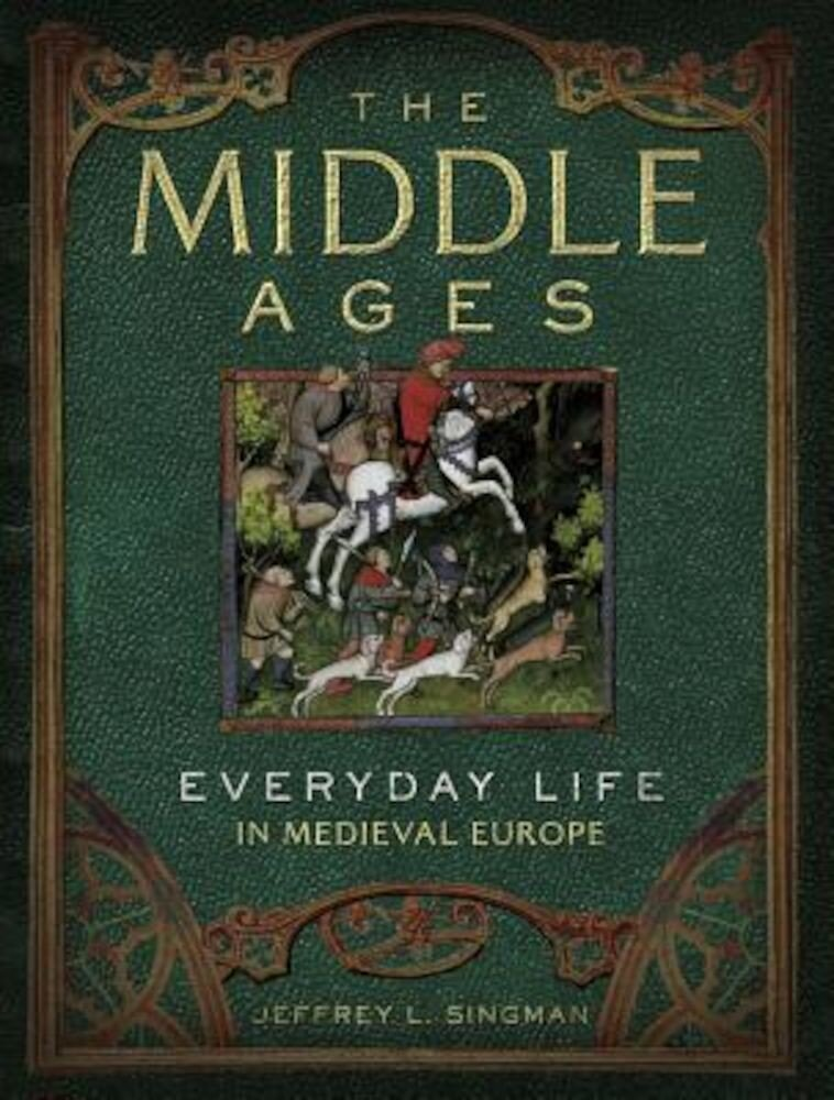 The Middle Ages: Everyday Life in Medieval Europe, Hardcover