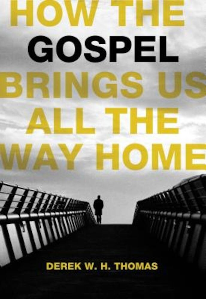How the Gospel Brings Us All the Way Home, Hardcover