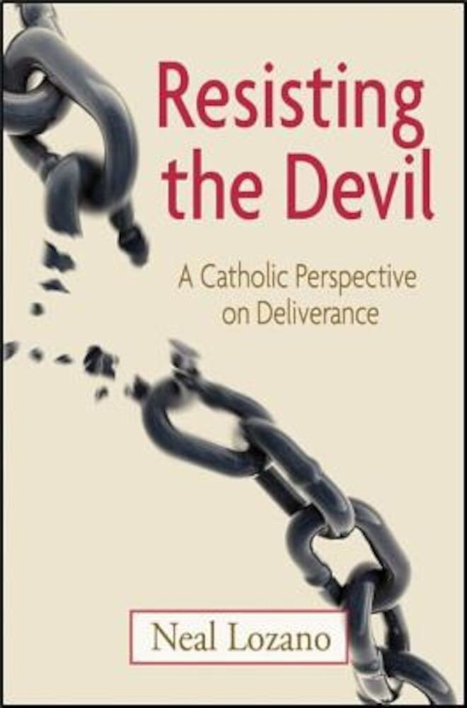 Resisting the Devil: A Catholic Perspective on Deliverance, Paperback