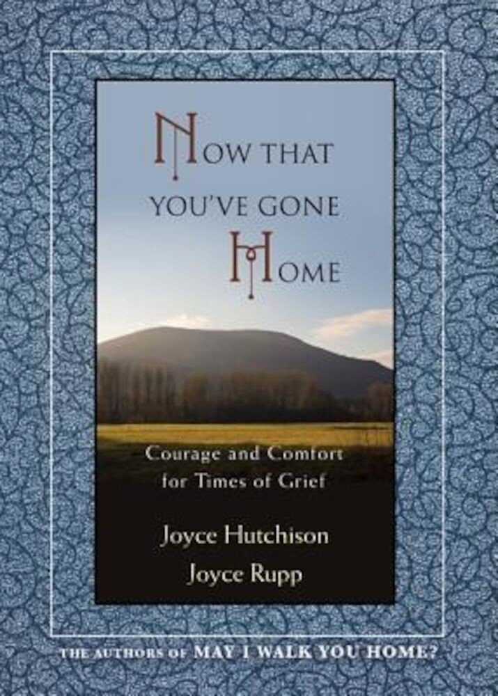 Now That You've Gone Home: Courage and Comfort for Times of Grief, Paperback