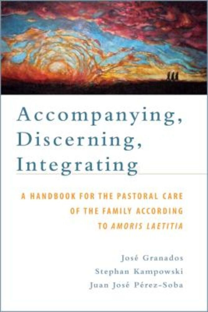 Accompanying, Discerning, Integrating: A Handbook for the Pastoral Care of the Family According to Amoris Laetitia, Paperback