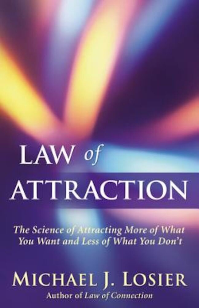 Law of Attraction: The Science of Attracting More of What You Want and Less of What You Don't, Paperback