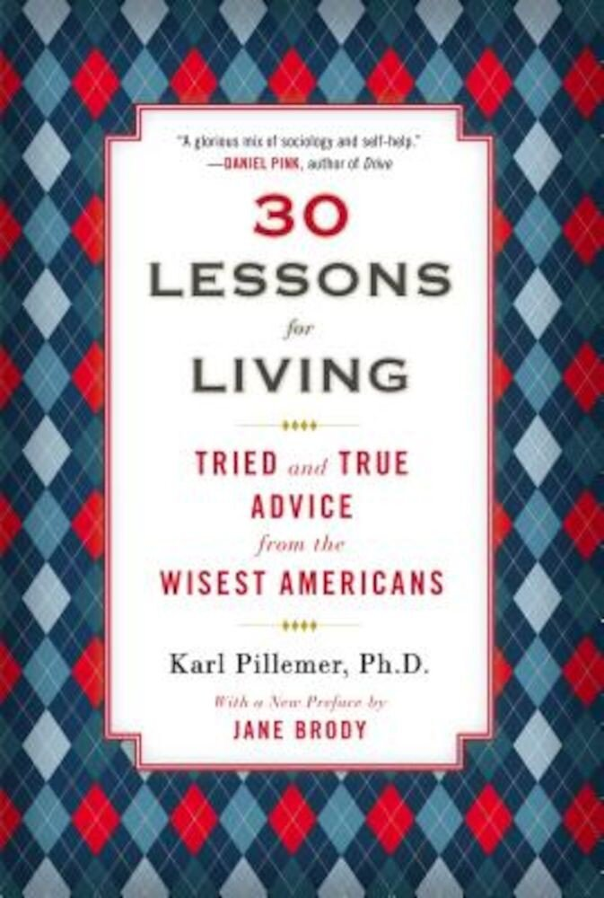 30 Lessons for Living: Tried and True Advice from the Wisest Americans, Paperback