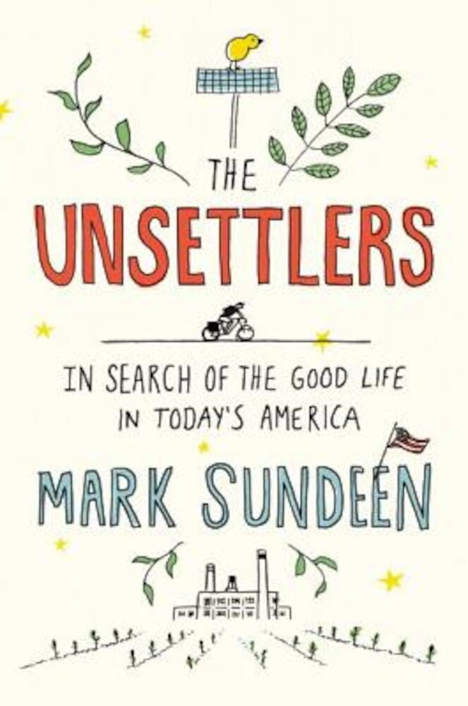 The Unsettlers: In Search of the Good Life in Today's America, Hardcover