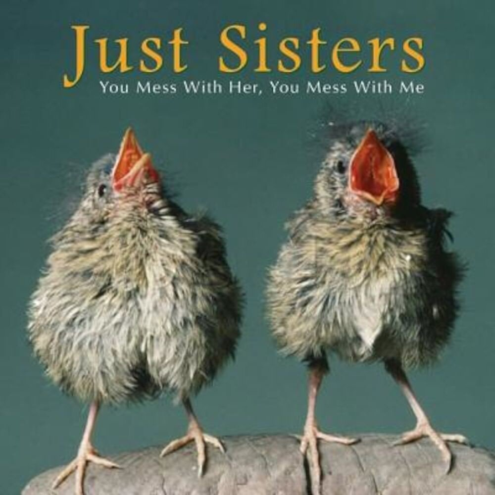 Just Sisters: You Mess with Her, You Mess with Me, Hardcover