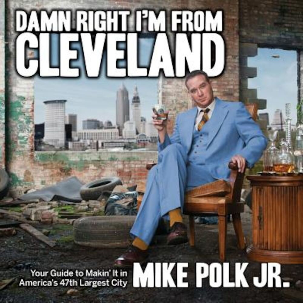 Damn Right I'm from Cleveland: Your Guide to Makin' It in America's 47th Biggest City, Paperback