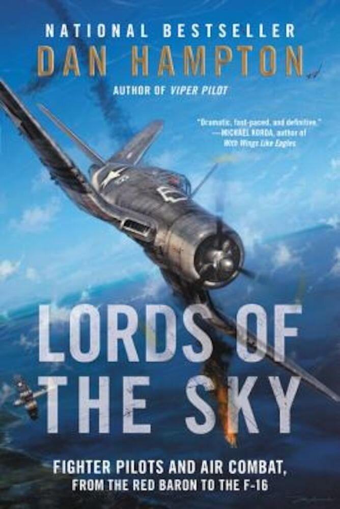 Lords of the Sky: Fighter Pilots and Air Combat, from the Red Baron to the F-16, Paperback