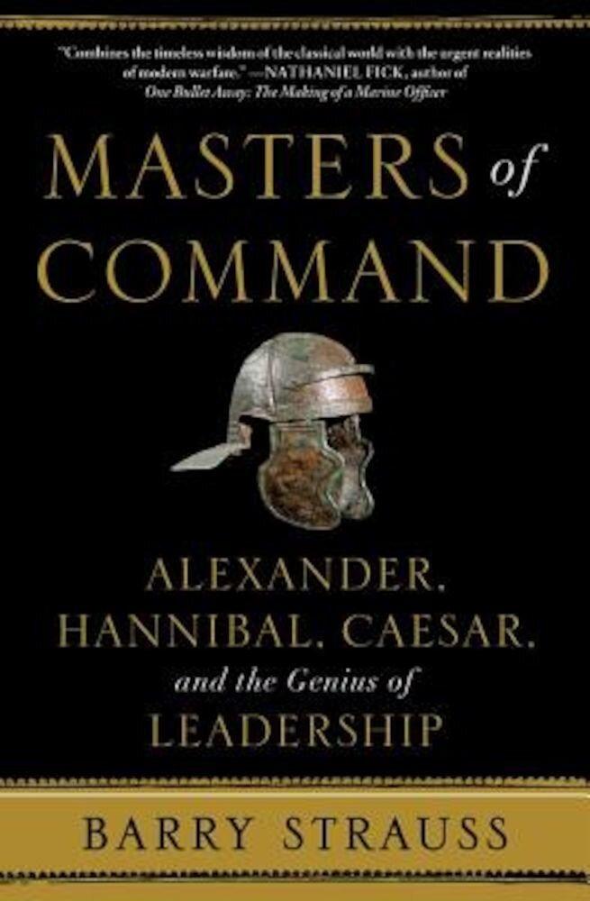 Masters of Command: Alexander, Hannibal, Caesar, and the Genius of Leadership, Paperback