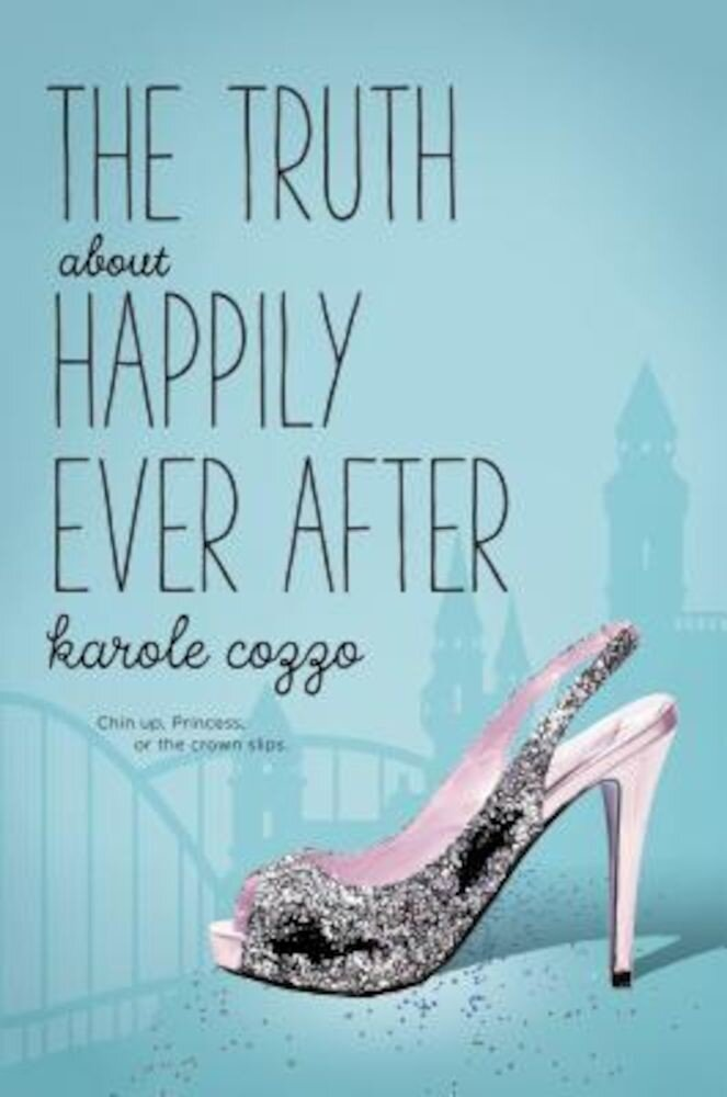 The Truth about Happily Ever After, Hardcover