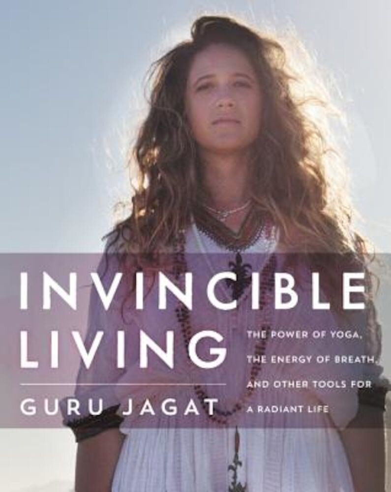 Invincible Living: The Power of Yoga, the Energy of Breath, and Other Tools for a Radiant Life, Hardcover