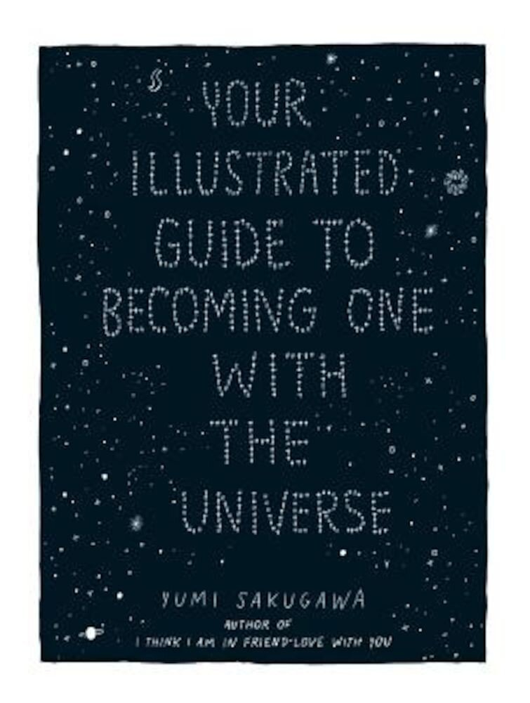 Your Illustrated Guide to Becoming One with the Universe, Hardcover