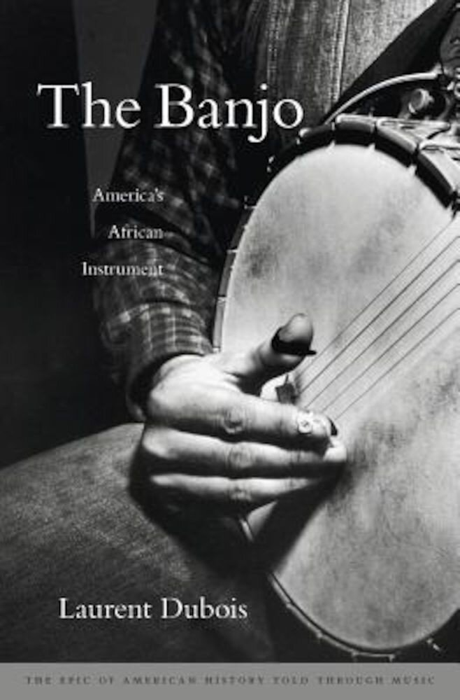 The Banjo: America's African Instrument, Hardcover