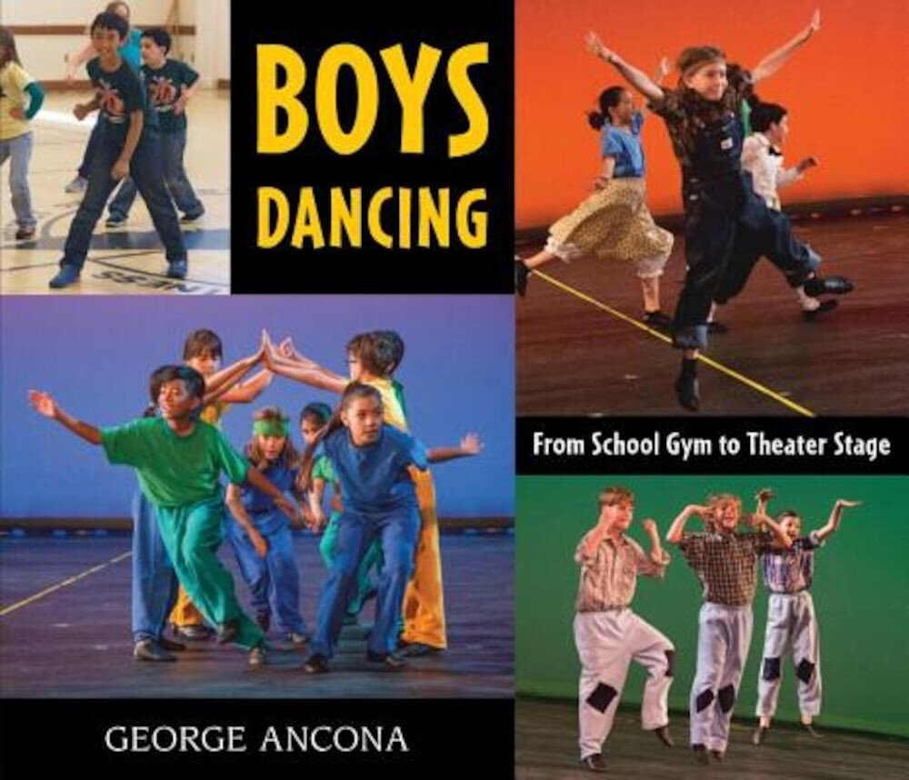 Boys Dancing: From School Gym to Theater Stage, Hardcover