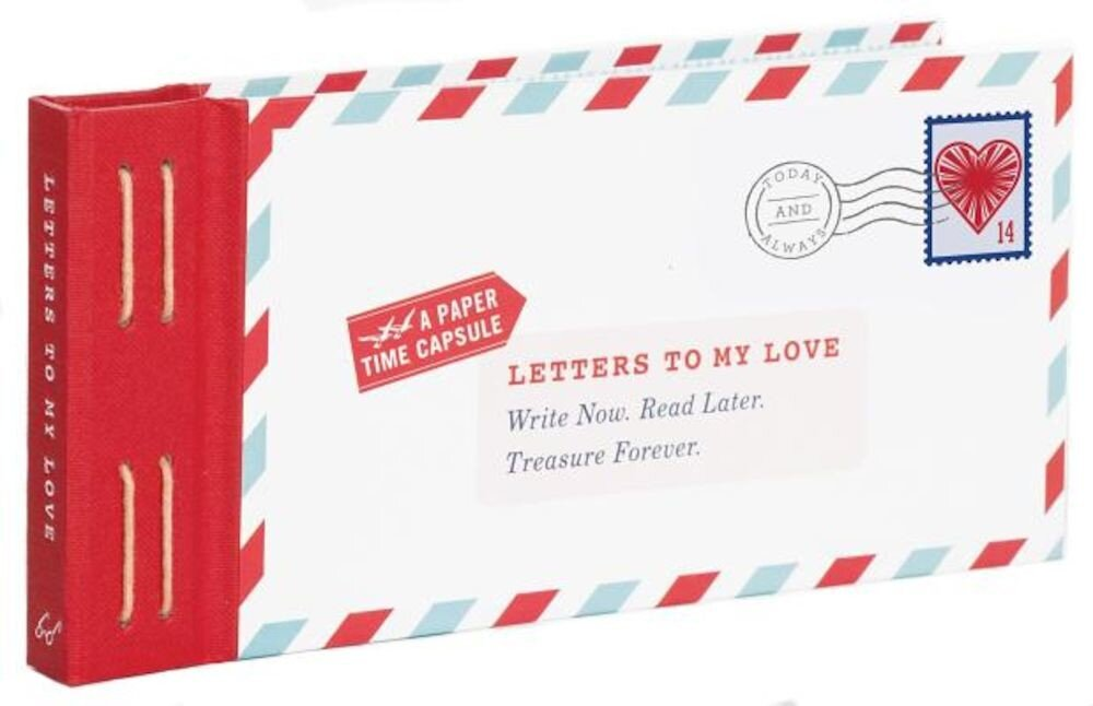 Letters to My Love: Write Now. Read Later. Treasure Forever., Hardcover