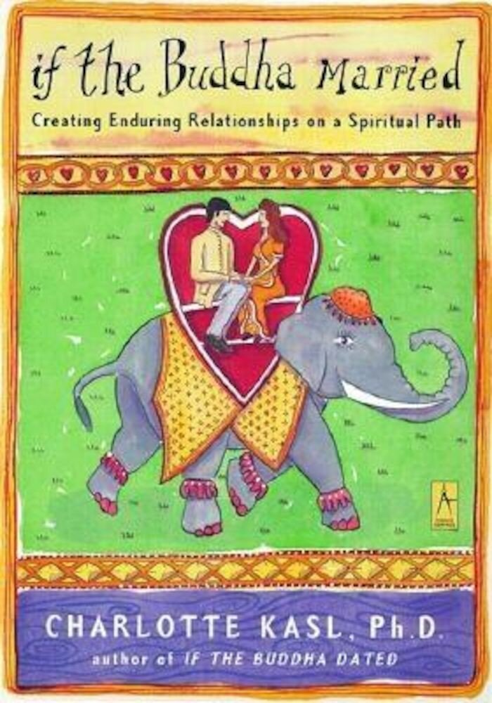 If the Buddha Married: Creating Enduring Relationships on a Spiritual Path, Paperback