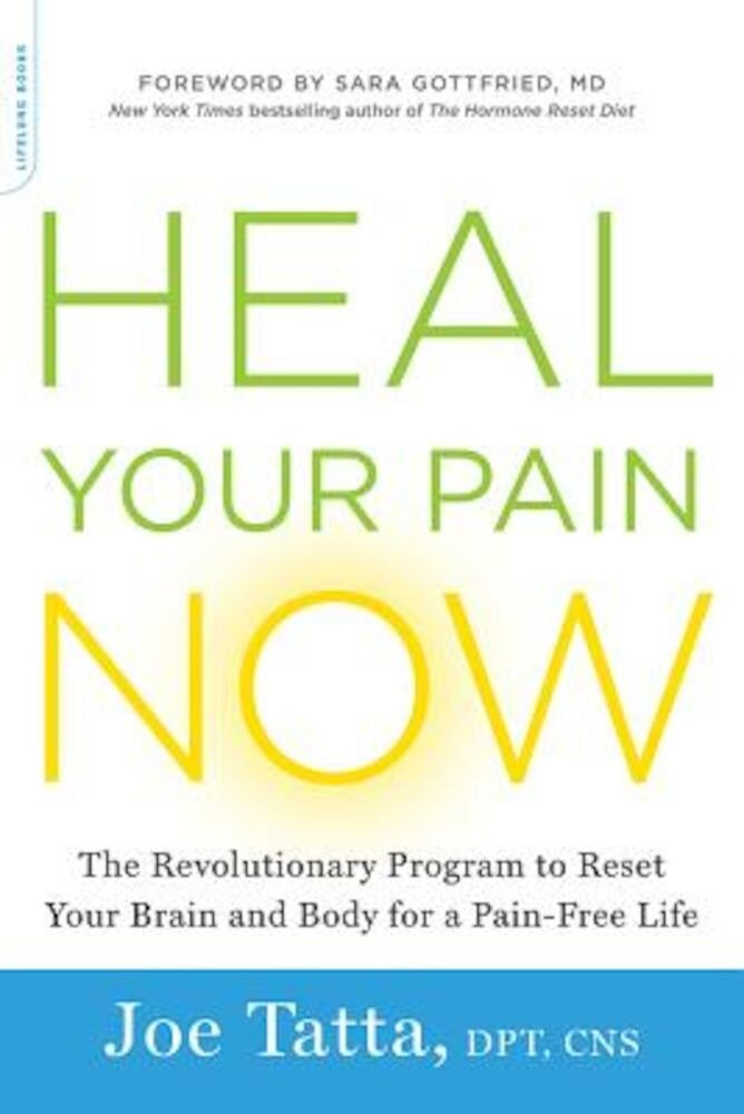 Heal Your Pain Now: The Revolutionary Program to Reset Your Brain and Body for a Pain-Free Life, Paperback