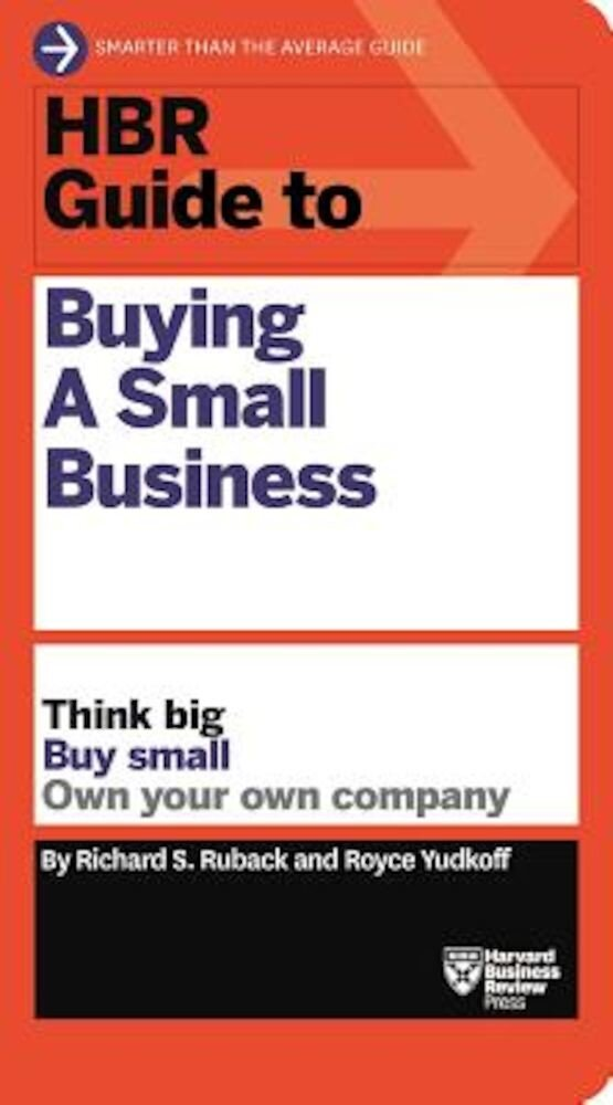 HBR Guide to Buying a Small Business: Think Big, Buy Small, Own Your Own Company, Paperback