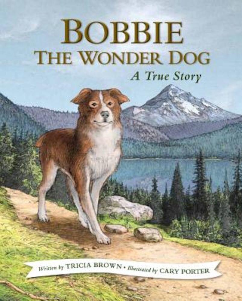 Bobbie the Wonder Dog: A True Story, Hardcover