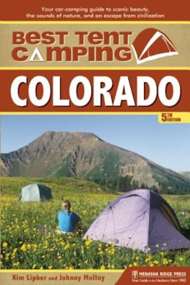 Best Tent Camping: Colorado: Your Car-Camping Guide to Scenic Beauty, the Sounds of Nature, and an Escape from Civilization, Paperback