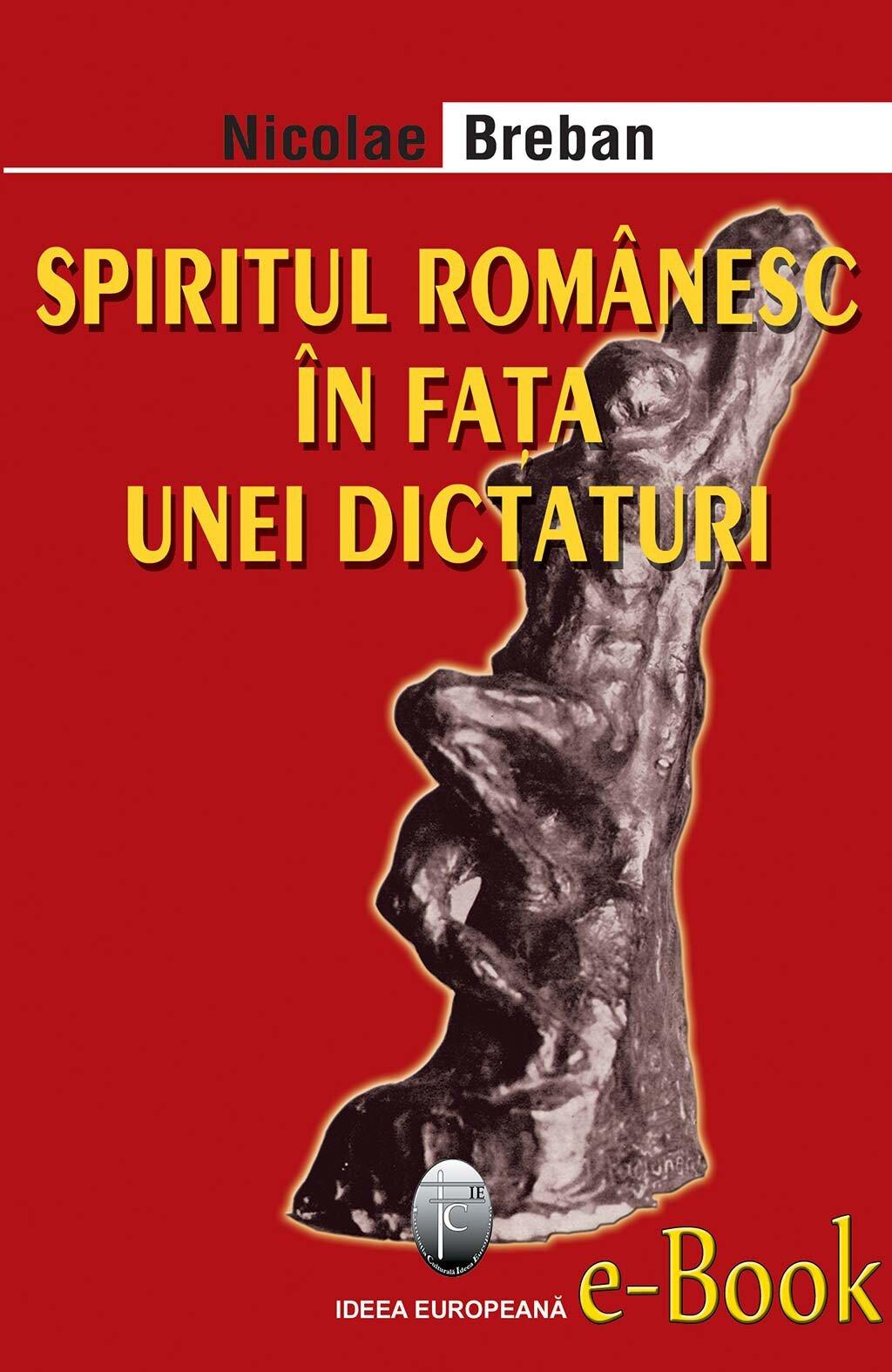 Spiritul romanesc in fata unei dictaturi (eBook)