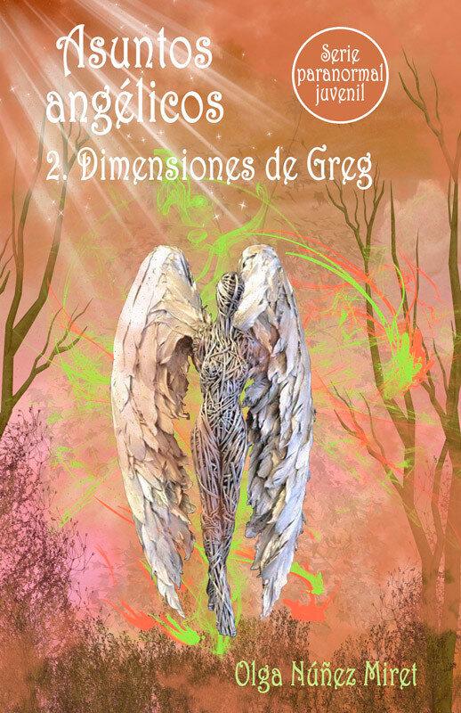 Asuntos angelicos 2. Dimensiones de Greg (Serie paranormal juvenil) (eBook)