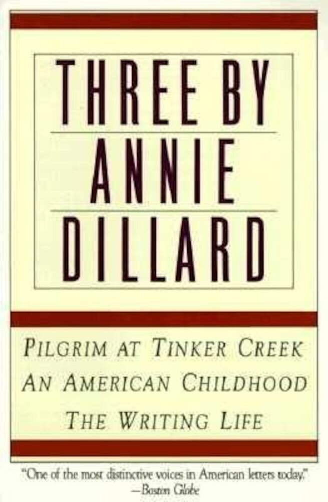 Three by Annie Dillard: The Writing Life, an American Childhood, Pilgrim at Tinker Creek, Paperback