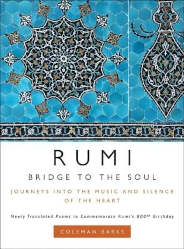 Rumi: Bridge to the Soul: Journeys Into the Music and Silence of the Heart, Hardcover