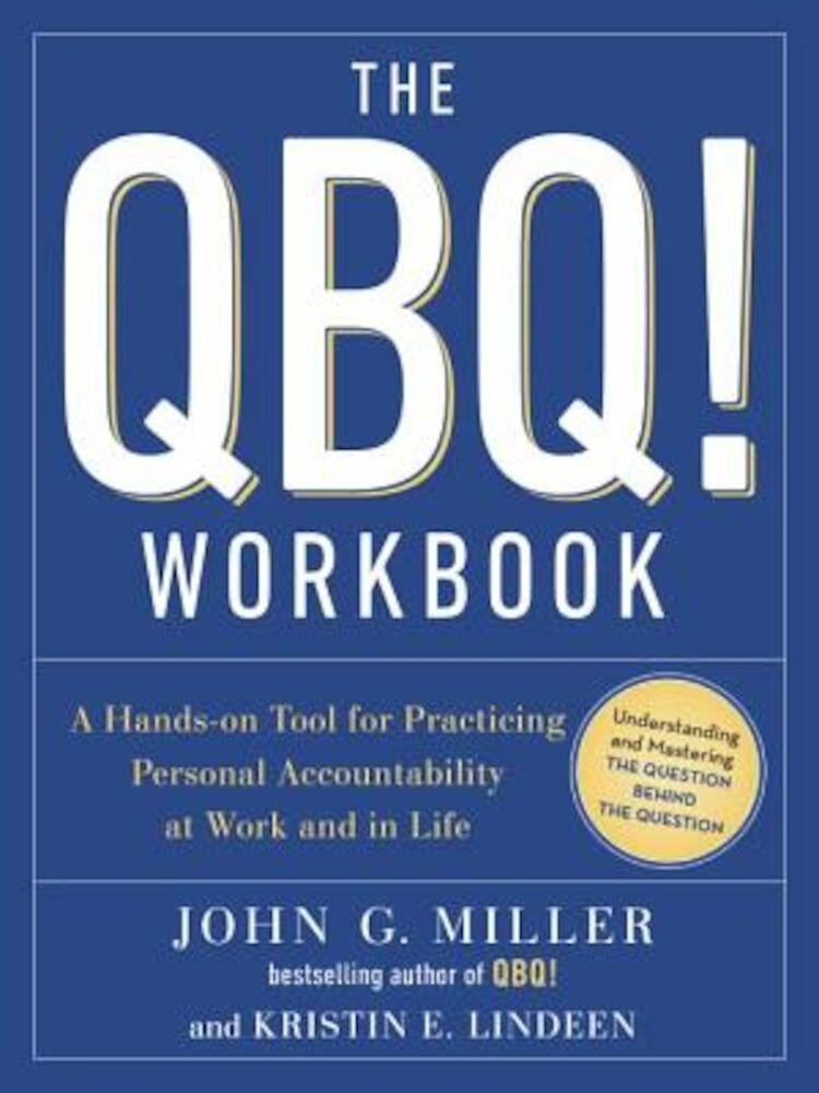 The QBQ! Workbook: A Hands-On Tool for Practicing Personal Accountability at Work and in Life, Paperback