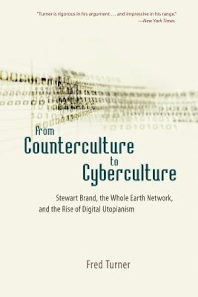 From Counterculture to Cyberculture: Stewart Brand, the Whole Earth Network, and the Rise of Digital Utopianism, Paperback