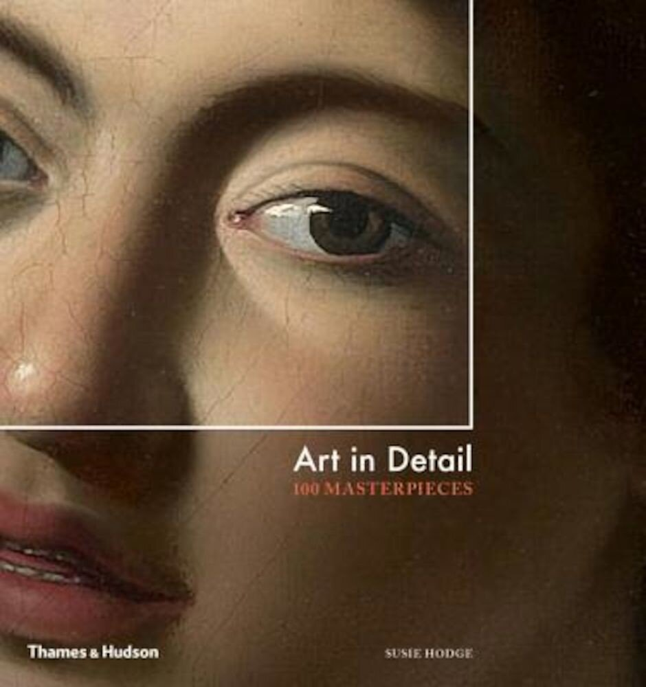 Art in Detail: 100 Masterpieces, Hardcover