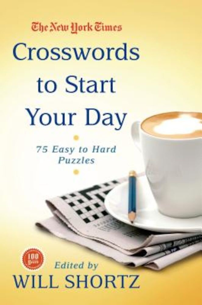 The New York Times Crosswords to Start Your Day: 75 Easy to Hard Puzzles, Paperback