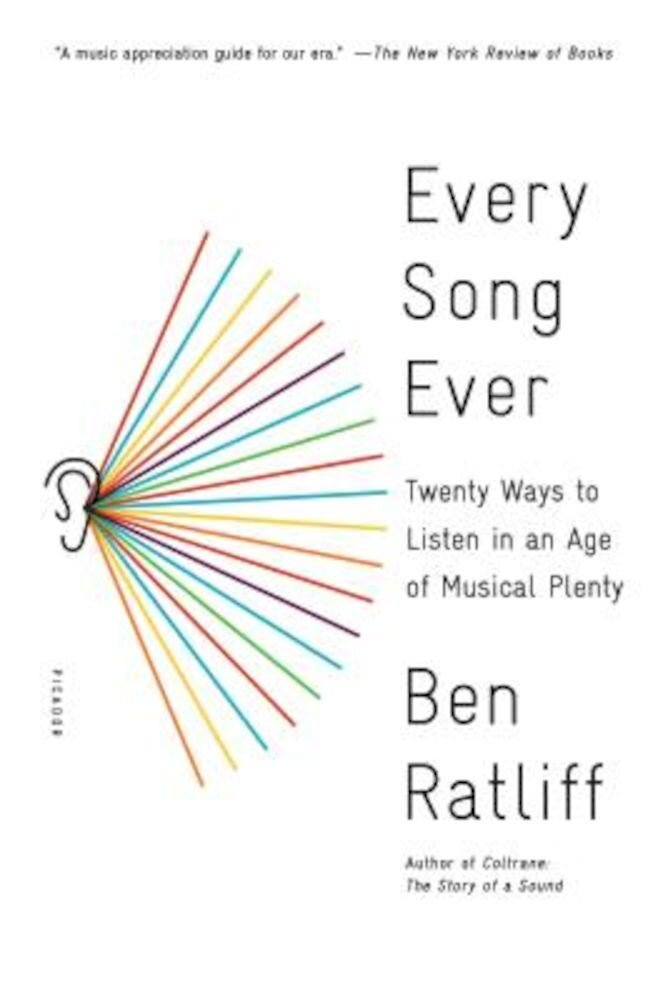 Every Song Ever: Twenty Ways to Listen in an Age of Musical Plenty, Paperback