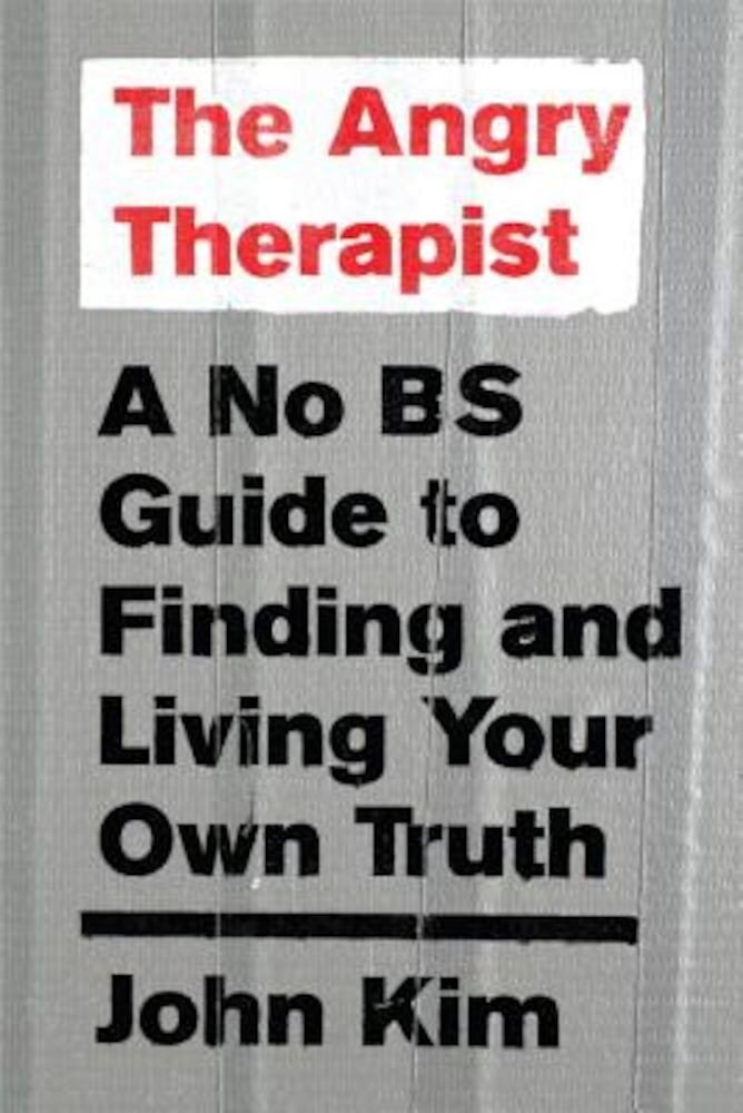 The Angry Therapist: A No Bs Guide to Finding and Living Your Own Truth, Paperback