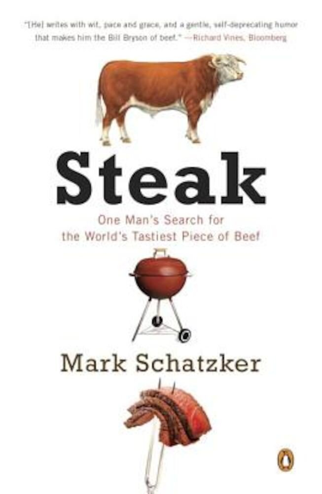 Steak: One Man's Search for the World's Tastiest Piece of Beef, Paperback