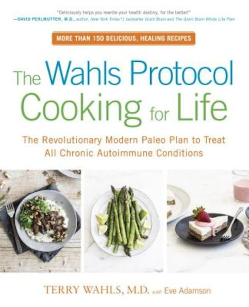 The Wahls Protocol Cooking for Life: The Revolutionary Modern Paleo Plan to Treat All Chronic Autoimmune Conditions, Paperback