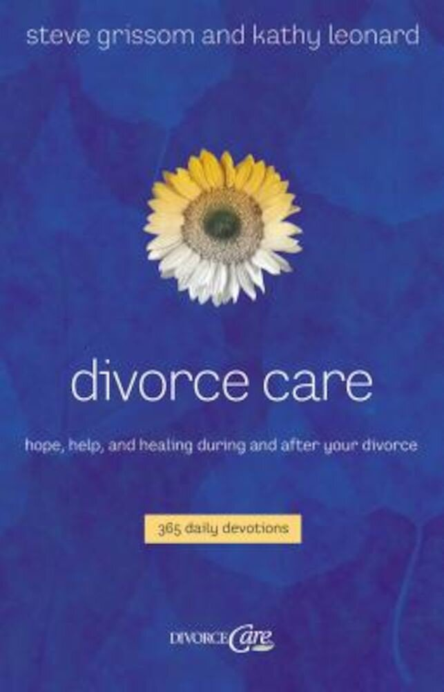 Divorce Care: Hope, Help, and Healing During and After Your Divorce, Paperback