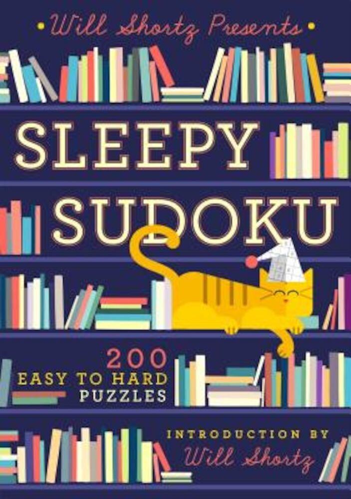 Will Shortz Presents Sleepy Sudoku: 200 Easy to Hard Puzzles, Paperback