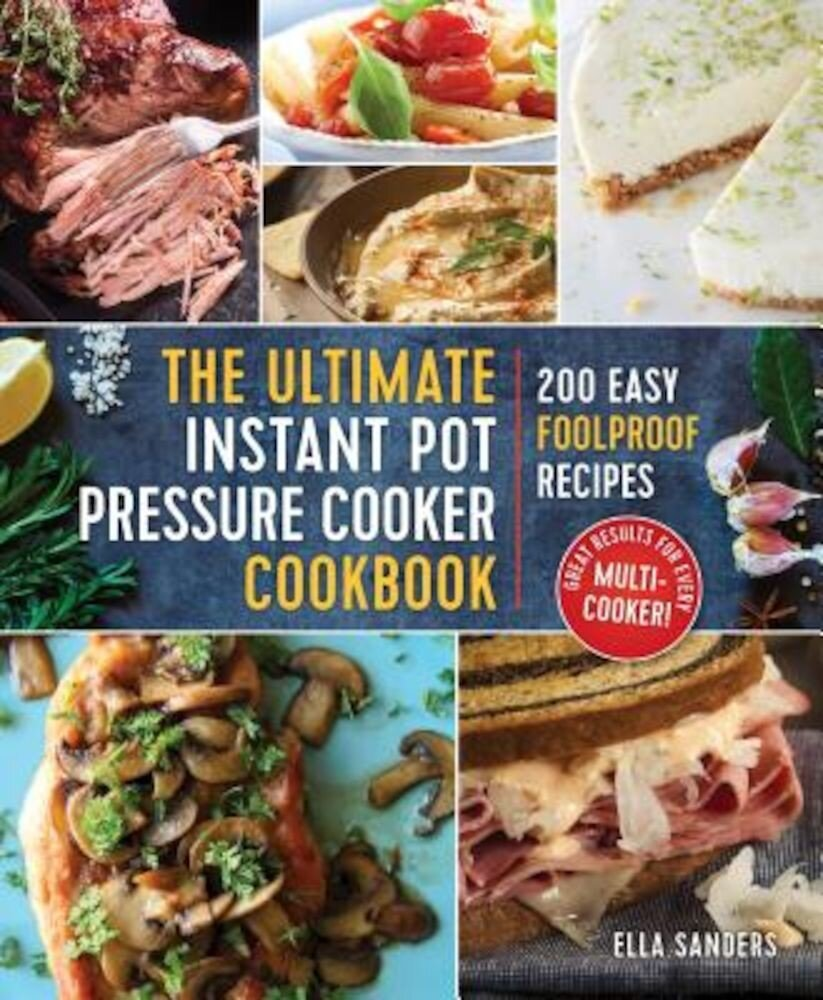 The Ultimate Instant Pot Pressure Cooker Cookbook: 200 Easy Foolproof Recipes, Paperback