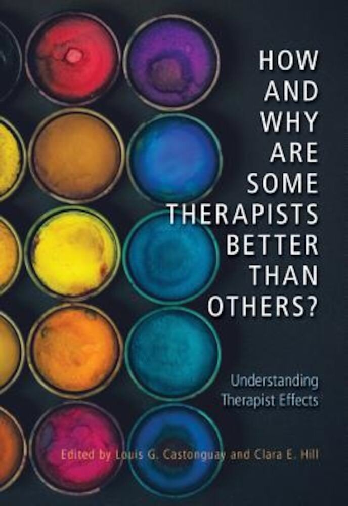 How and Why Are Some Therapists Better Than Others?: Understanding Therapist Effects, Hardcover
