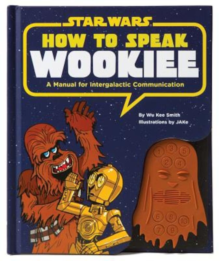 How to Speak Wookiee: A Manual for Inter-Galactic Communication, Hardcover