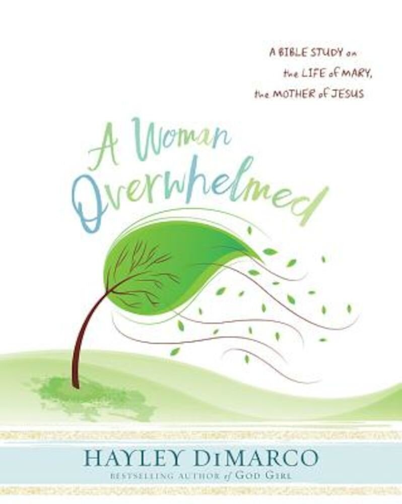 A Woman Overwhelmed - Women's Bible Study Participant Workbook: A Bible Study on the Life of Mary, the Mother of Jesus, Paperback