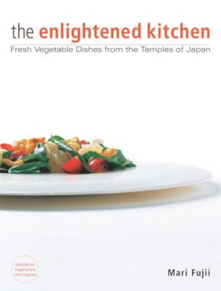 The Enlightened Kitchen: Fresh Vegetable Dishes from the Temples of Japan, Hardcover